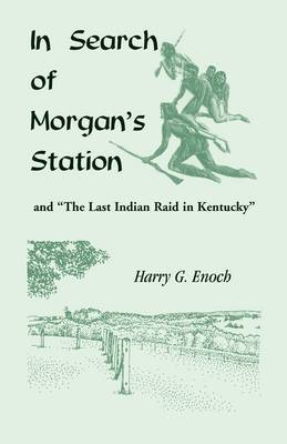 In Search of Morgan's Station and  The Last Indian Raid in Kentucky