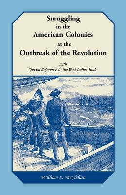Smuggling in the American Colonies at the Outbreak of the Revolution with Special Reference to the West Indies Trade