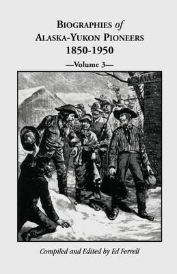 Biographies of Alaska-Yukon Pioneers 1850-1950, Volume 3