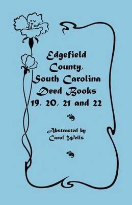 Edgefield County, South Carolina: Deed Books 19, 20, 21, & 22