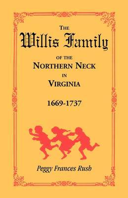The Willis Family of the Northern Neck in Virginia, 1669-1737