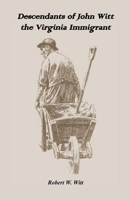Descendants of John Witt, the Virginia Immigrant