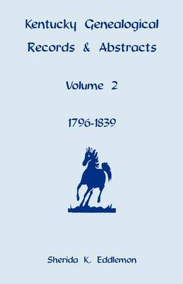 Kentucky Genealogical Records & Abstracts, Volume 2  : 1796-1839
