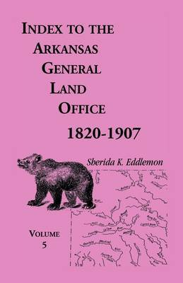 Index to the Arkansas General Land Office, 1820-1907, Volume Five: Covering the Counties of Washington, Crawford, and Sebastian