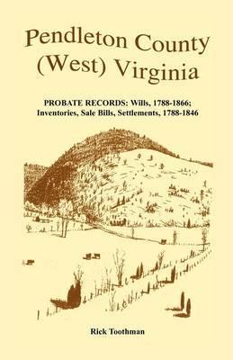 Pendleton County, (West) Virginia, Probate Records: Wills, 1788-1866; Inventories, Sale Bills, Settlements, 1788-1846