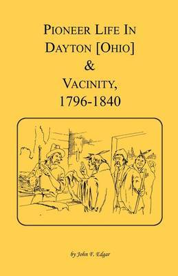 Pioneer Life in Dayton [Ohio] and Vicinity, 1796-1840