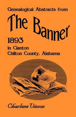 Genealogical Abstracts from the Banner, 1893, in Clanton, Chilton County, Alabama