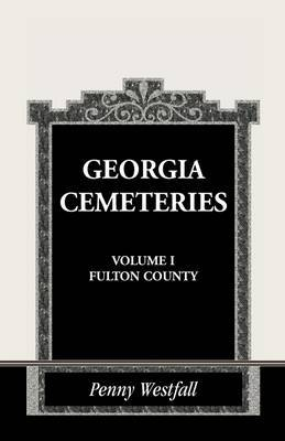 Georgia Cemeteries, Volume I: Fulton County