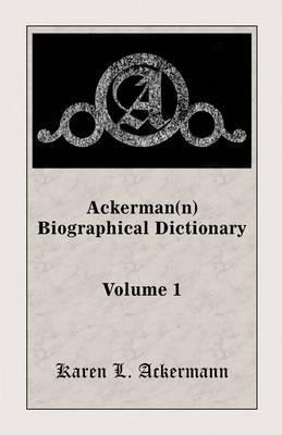 Ackerman(n) Biographical Dictionary, Volume 1