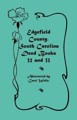 Edgefield County, South Carolina: Deed Books 32 and 33