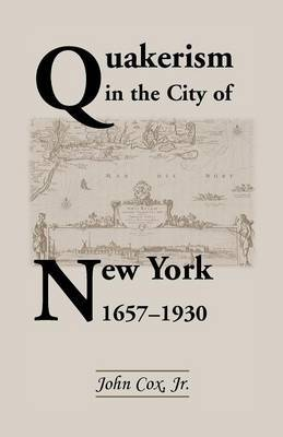Quakerism in the City of New York 1657-1930