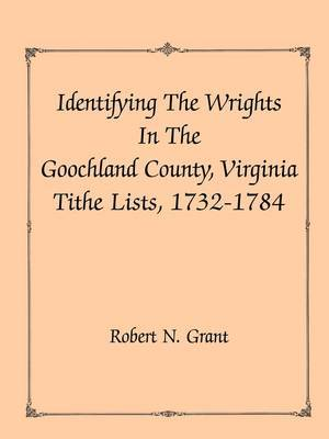 Identifying the Wrights in the Goochland County, Virginia, Tithe Lists, 1732-84