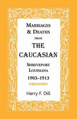 Marriages & Deaths from the Caucasian, Shreveport, Louisiana, 1903-1913
