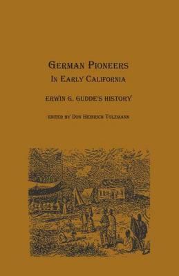 German Pioneers in Early California: Erwin G. Gudde's History