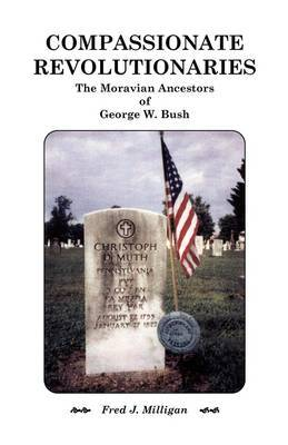 Compassionate Revolutionaries- The Moravian Ancestors of George W. Bush