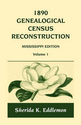 1890 Genealogical Census Reconstruction: Mississippi, Volume 1