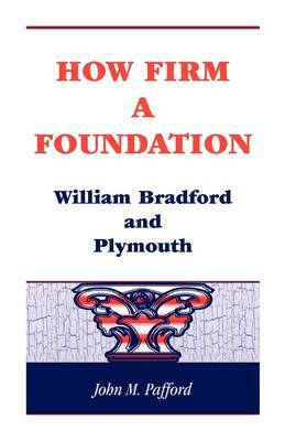 How Firm a Foundation: William Bradford and Plymouth