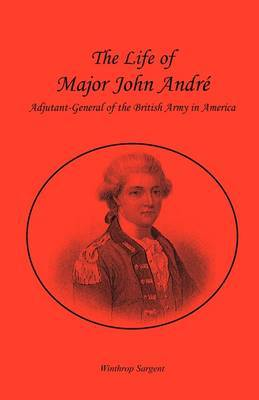 The Life of Major John Andr, Adjutant-General of the British Army in America