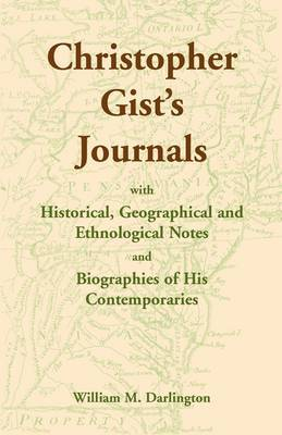 Christopher Gist's Journals with Historical, Geographical and Ethnological Notes and Biographies of His Contemporaries