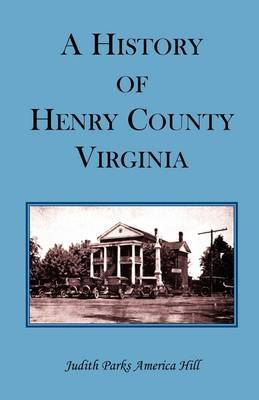 A History of Henry County, Virginia with Biographical Sketches of Its Most Prominent Citizens and Genealogical Histories of Half a Hundred of Its Oldest Families