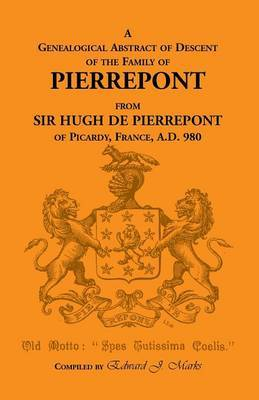 A Genealogical Abstract of Descent of the Family of Pierrepont