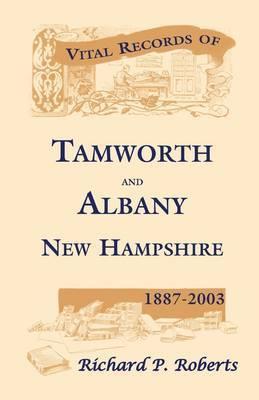 Vital Records of Tamworth and Albany, New Hampshire, 1887-2003