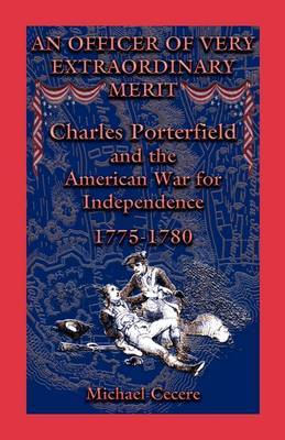 An Officer of Very Extraordinary Merit: Charles Porterfield and the American War for Independence: 1775-1780