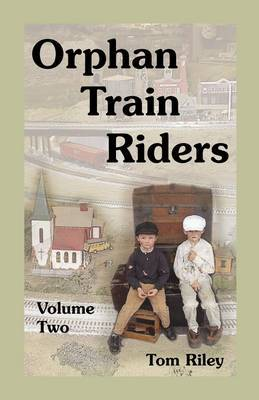 Orphan Train Riders: Entrance Records from the American Female Guardian Society's Home for the Friendless in New York, Volume 2