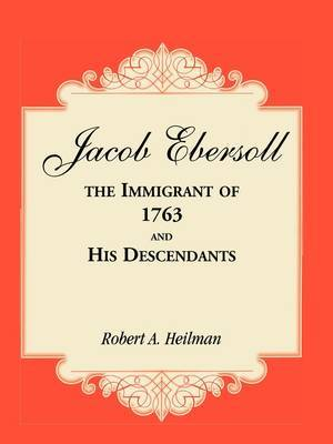 Jacob Ebersoll, the Immigrant of 1763, and His Descendants