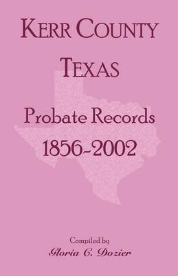 Kerr County, Texas Probate Records, 1856-2002