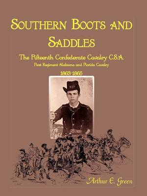 Southern Boots and Saddles: The Fifteenth Confederate Cavalry C.S.A., First Regiment Alabama and Florida Cavalry, 1863-1865