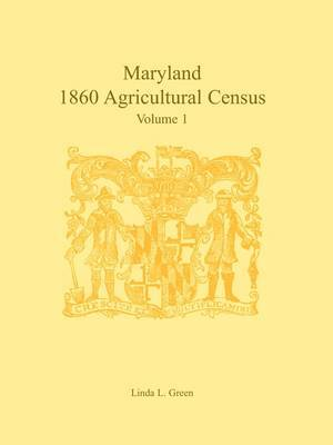 Maryland 1860 Agricultural Census: Volume 1