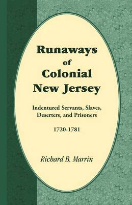 Runaways of Colonial New Jersey: Indentured Servants, Slaves, Deserters, and Prisoners, 1720-1781