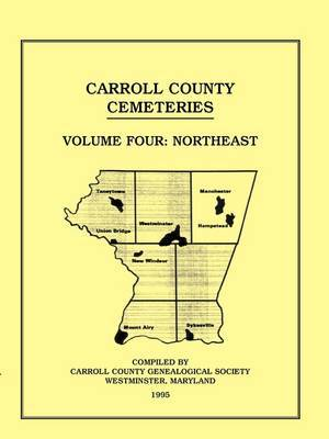 Carroll County, Maryland Cemeteries, Volume 4: Northeast