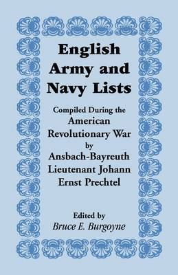 English Army and Navy Lists, Compiled During the American Revolutionary War by Ansbach-Bayreuth Lieutenant Johann Ernst Prechtel