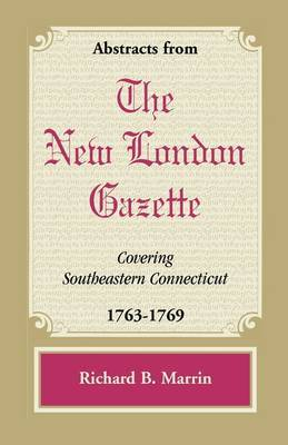 Abstracts from the New London Gazette Covering Southeastern Connecticut, 1763-1769