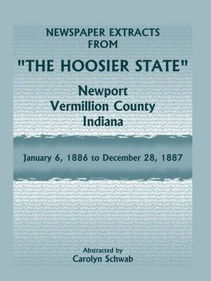 Newspaper Extracts from  The Hoosier State  Newspapers, Newport, Vermillion County, Indiana, January, 1886 to December 28, 1887