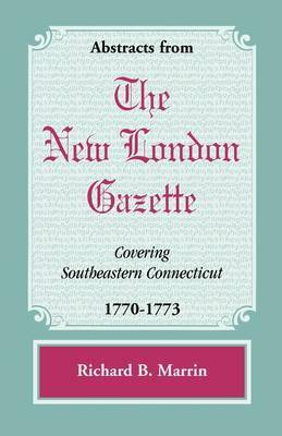 Abstracts from the New London Gazette Covering Southeastern Connecticut, 1770-1773