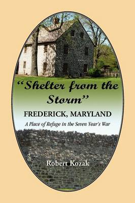 Shelter from the Storm: Frederick - A Place of Refuge in the Seven Year's War