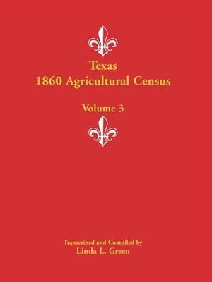 Texas 1860 Agricultural Census: Volume 3