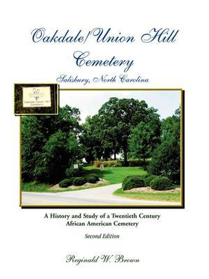 Oakdale/Union Hill Cemetery, Salisbury, North Carolina. a History and Study of a Twentieth Century African American Cemetery, Second Edition