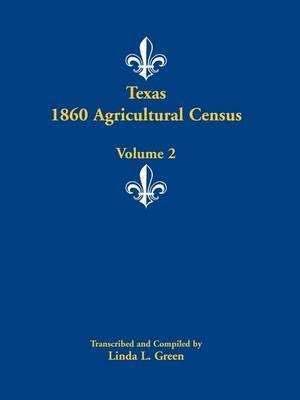 Texas 1860 Agricultural Census: Volume 2