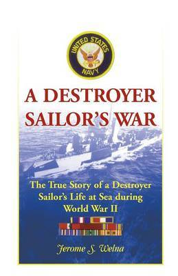 A Destroyer Sailor's War: The True Story of a Destroyer Sailor's Life at Sea During World War II
