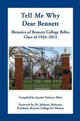Tell Me Why Dear Bennett: Memoirs of Bennett College Belles, Class of 1924-2012