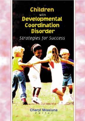 Children with Developmental Coordination Disorder: Strategies for Success