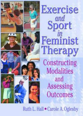 Exercise and Sport in Feminist Therapy: Constructing Modalities and Assessing Outcomes