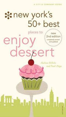 New York's 50+ Best Places to Enjoy Dessert, 2nd Edition: A City and Company Guide