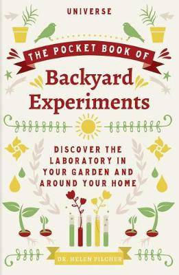 The Pocket Book of Backyard Experiments: Discover the Laboratory in Your Garden and Around Your Home