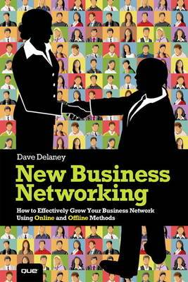 New Business Networking: How to Effectively Grow Your Business Network Using On-line and Off-line Methods