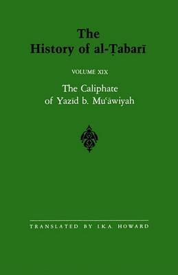 The History of al-Tabari: The Caliphate of Yazid b. Mu'awiyah A.D. 680-683/A.H. 60-64: v.19